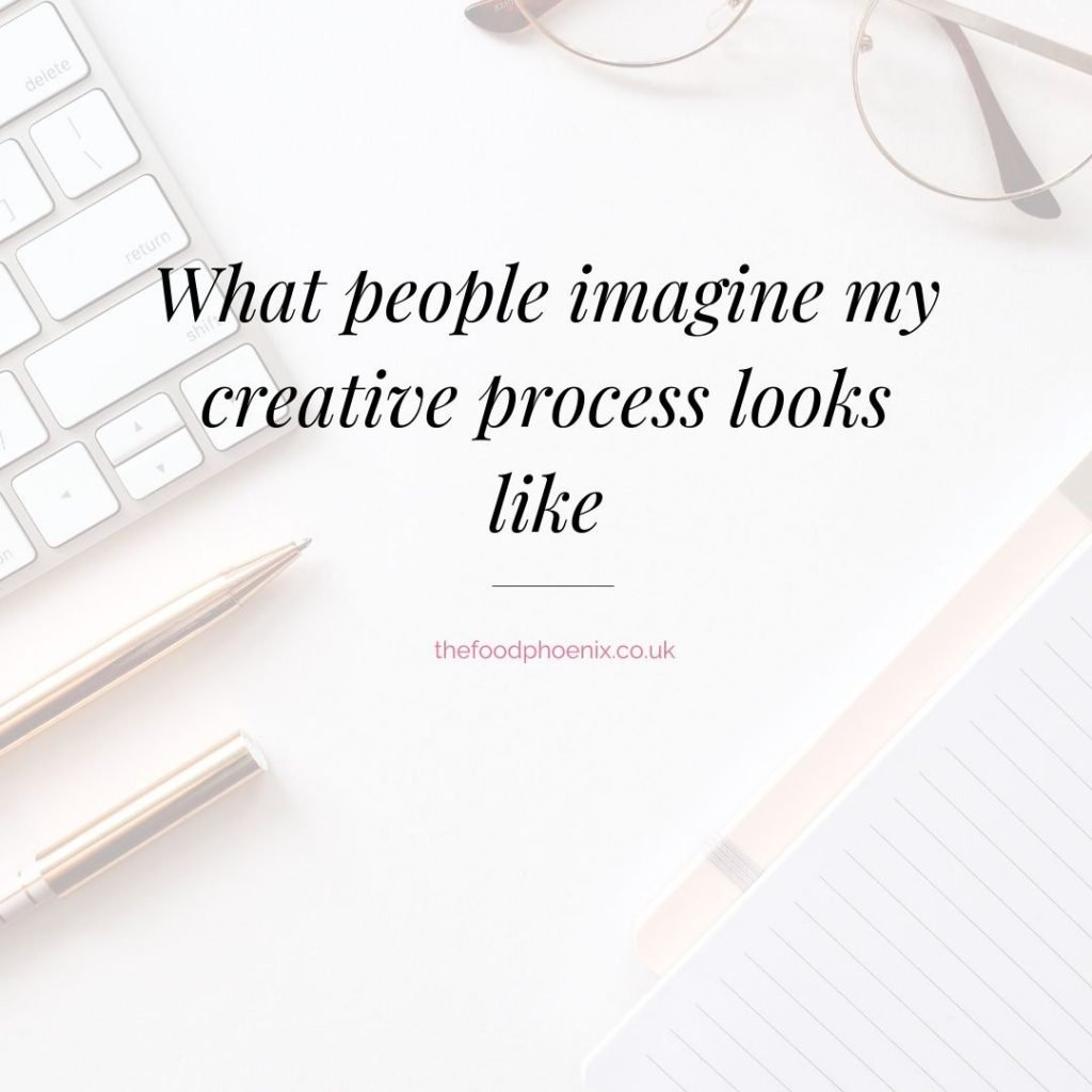 What people imagine my creative process to look like