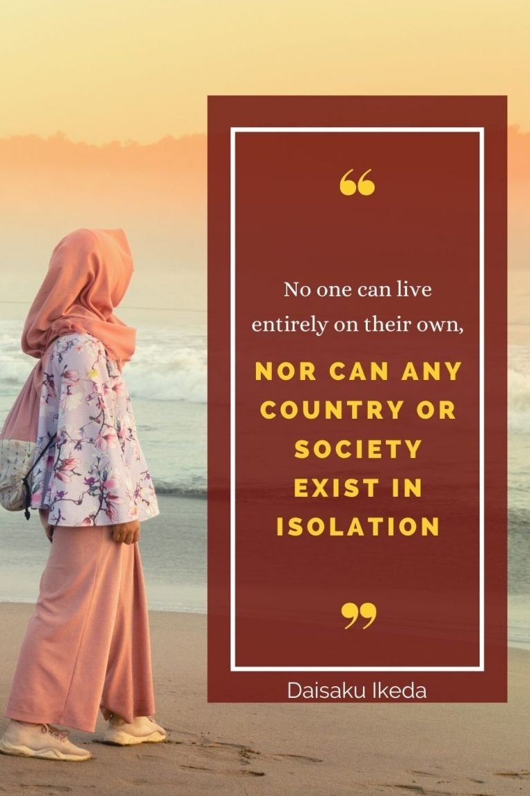 No one can live entirely on their own, nor can any country or society exist in isolation