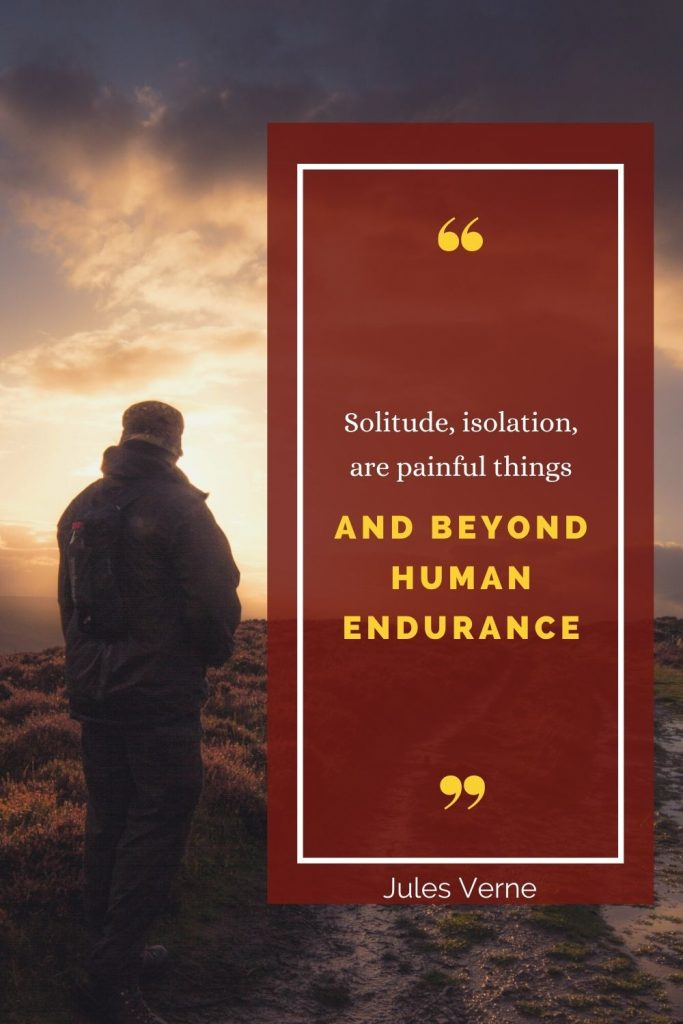 Solitude, isolation, are painful things and beyond human endurance - challenges of working from home quote
