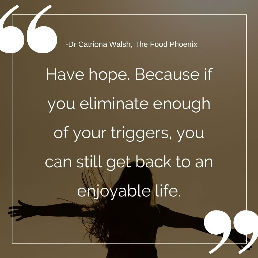 Have hope. Because if you eliminate enough of your triggers, you can still get back to an enjoyable life. All about adverse reactions